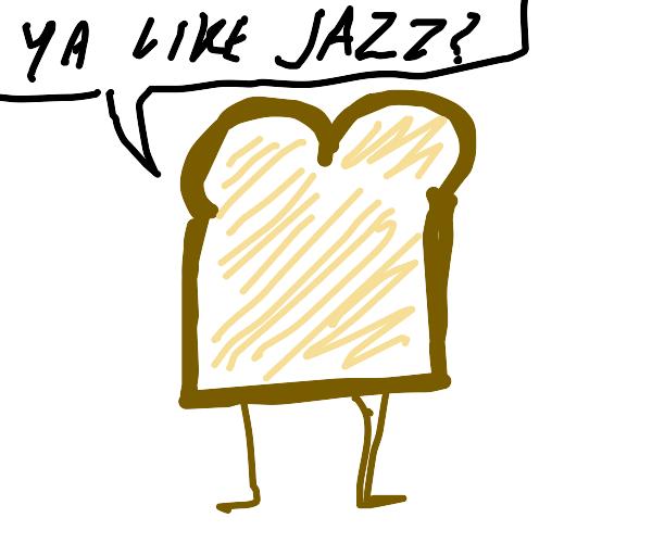 "Bread saying ""ya like jazz?"""