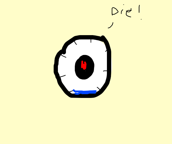 "Infected eyeball says ""Die"""