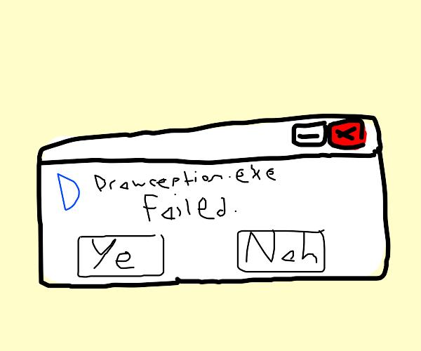 Drawception.exe failed, ye or nah?