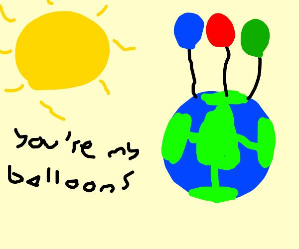 Earth is the sun's balloons