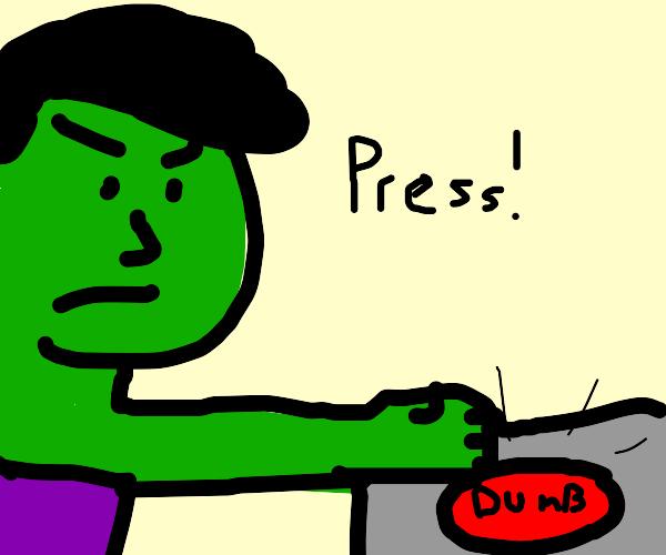 Hulk presses dumb button