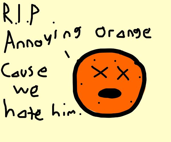 We killed annoying orange