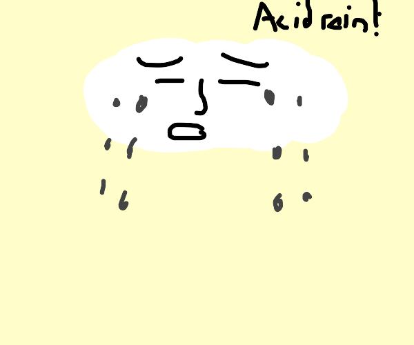 Cloud is crying acid rain