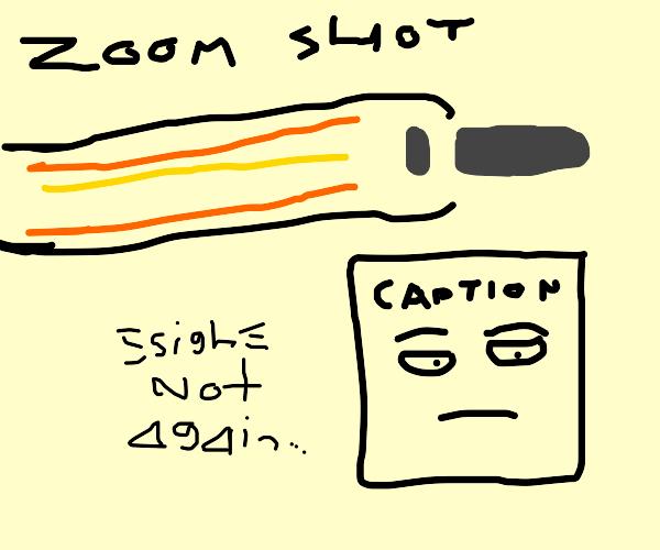 zoom shot - caption: not again