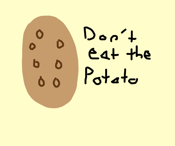 Potato doesn't want to be eaten