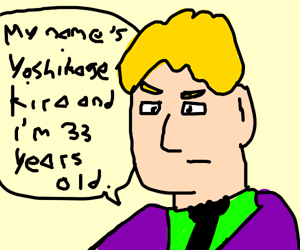 My name is Yoshikage Kira. I'm 33 years old.