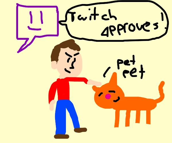 Evil man pets a cat. Twitch approves