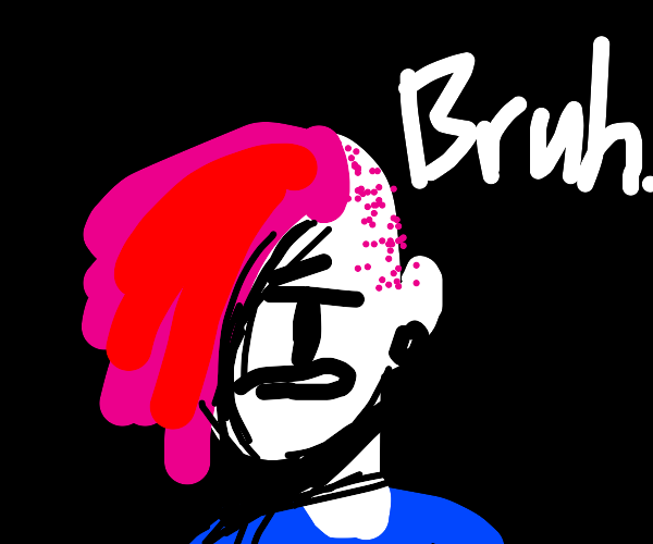 """Man with pinkish red hair, says """"Bruh"""""""