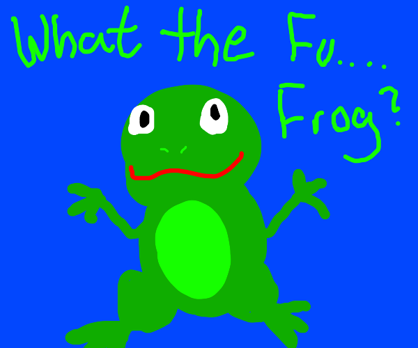 What the frog!
