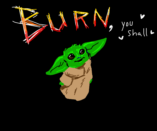 Baby yoga saying 'burn, you shall'