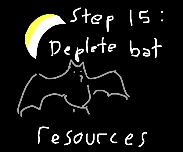 Step 14:America' only food source is bats now