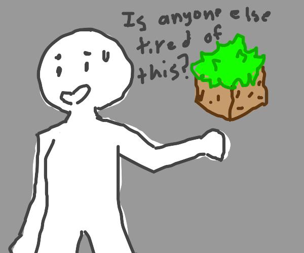 Tired of Minecraft