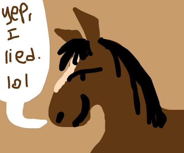 the horse admits to lying