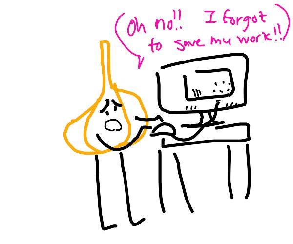 garlic didnt save his work on computer