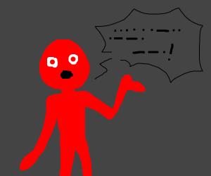 Red humanoid speaks in Morse code.