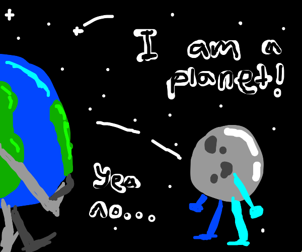 The moon insists to earth: I AM A PLANET