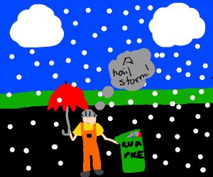 Garbageman in a Hailstorm