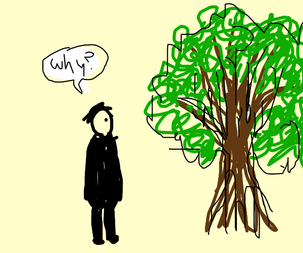 Guy asks tree why