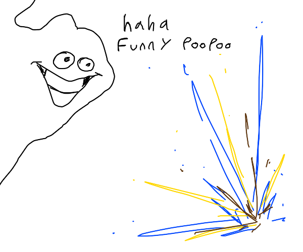 ur toilet exploded and poop is everywhere!!!