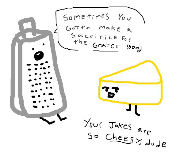 Grater and cheese talk about life.