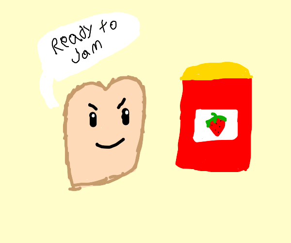 Sentient bread slice is ready to jam