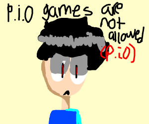 P.I.O games are not allowed (P.I.O)