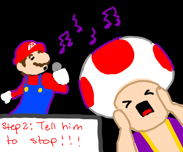 Step 1: Tell mario to sing