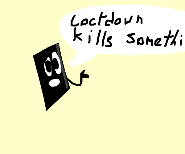 Black rectangle saying lockdown kills somethi
