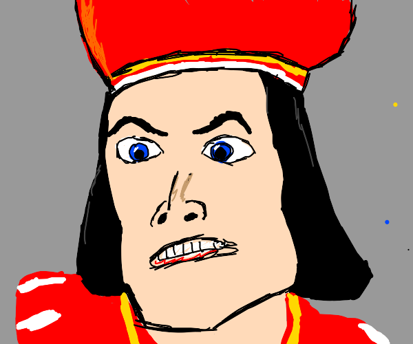 Lord farquaad but its just a head and 2 legs