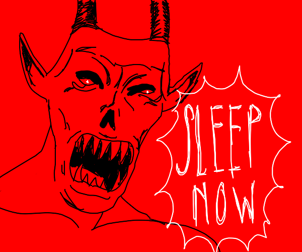 Demon tells you to SLEEP NOW