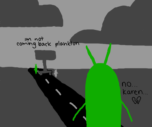 Karen left and took the kids...From Plankton.