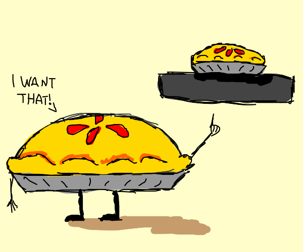 Pie wants pie