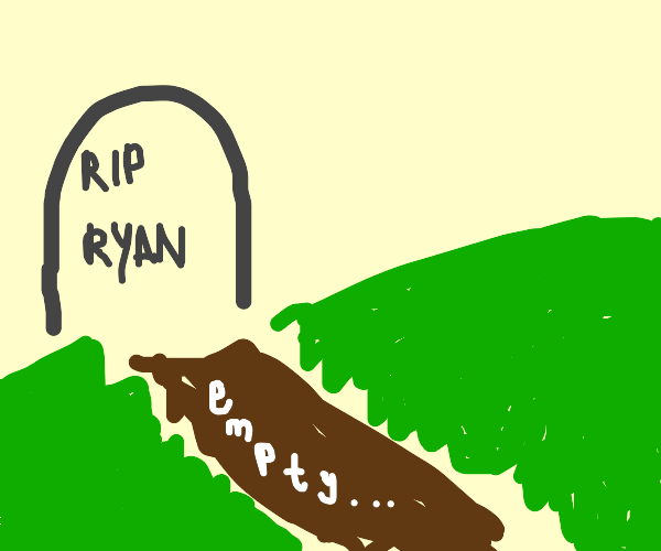 Ryan's grave is empty