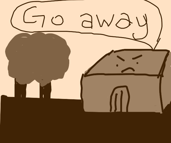 Angry house wants trees to go away