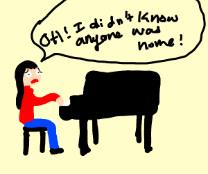 Caught playing a piano