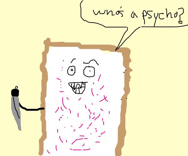 Psycho but he's a pop tart