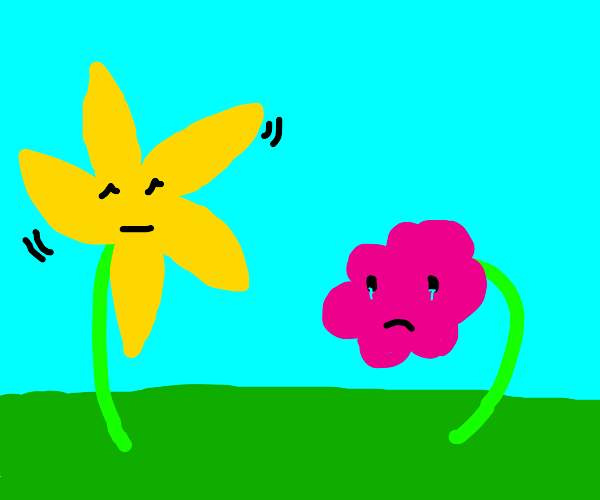 Umm one flower is vibing and one is crying??