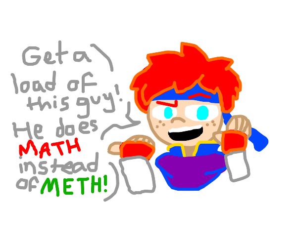 ew math I prefer [drug with similar sound]