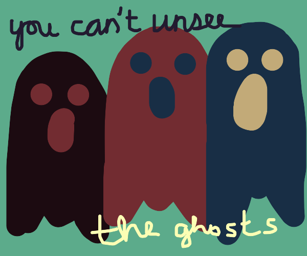 You Can't Unsee the Ghost