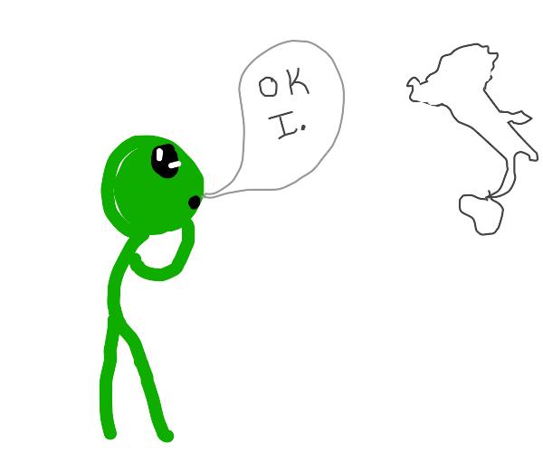 "Green Being Saying ""Ok I.""WhileStaringAtItaly"