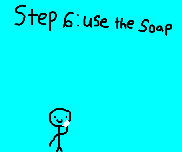 Step 5: Puke out a soap