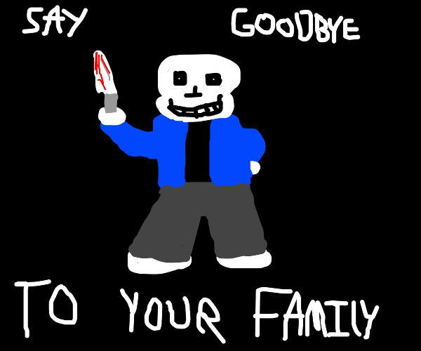 Sans is about to murder your family.
