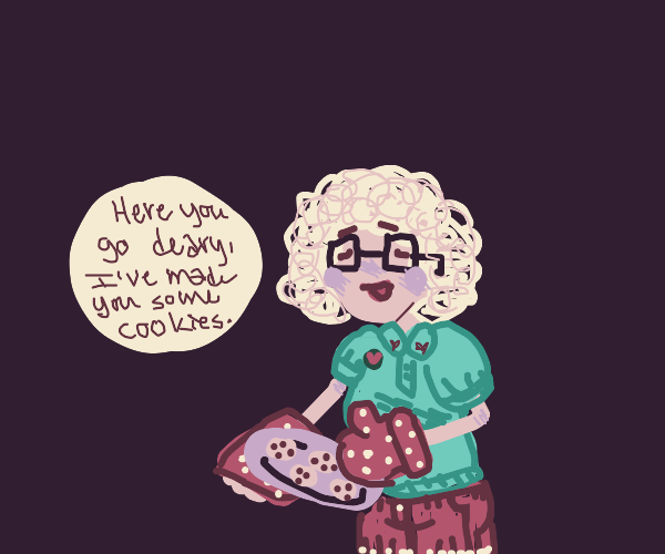 Grandma gives you cookies