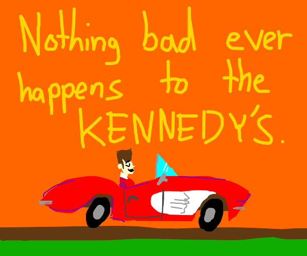 Nothing Bad Ever Happens TO tHE kENnEDYS meme