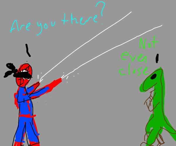 Spiderman asks if you're there