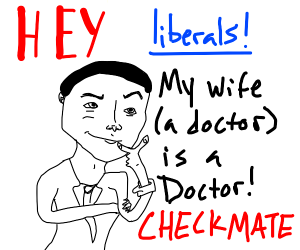 My wifes a doctor folks