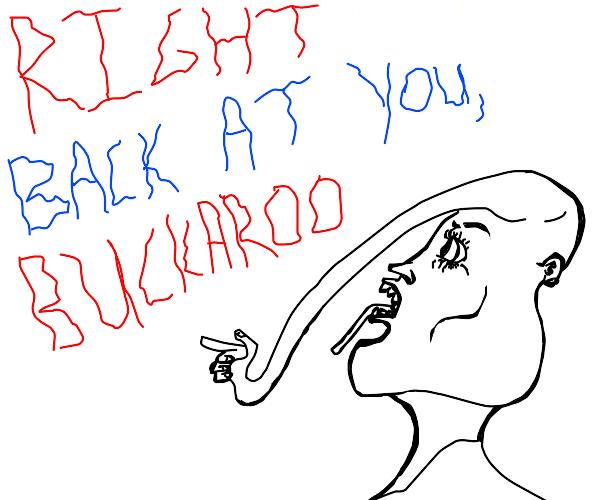 right back at ya bucko