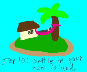 Step 9: Buy an island with your millions