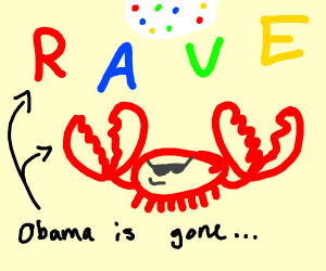 Obama is gone crab rave