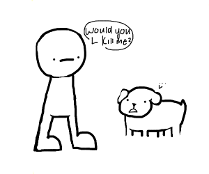 Asking Dogs to kill you